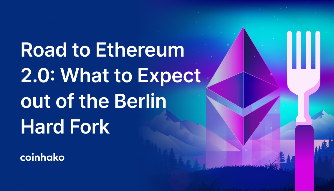 Road to Ethereum 2.0: What to Expect out of the Berlin Hard Fork