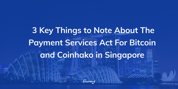 3 Key Things About The Payment Services Act For Bitcoin, Cryptocurrency, DPTs, and Coinhako