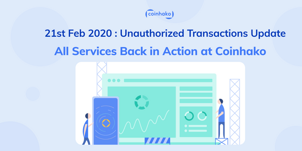 21st Feb 20 Unauthorized Transactions Update: All Funds Safe, Restored and Services Reinstated - All Services Back in Action at Coinhako